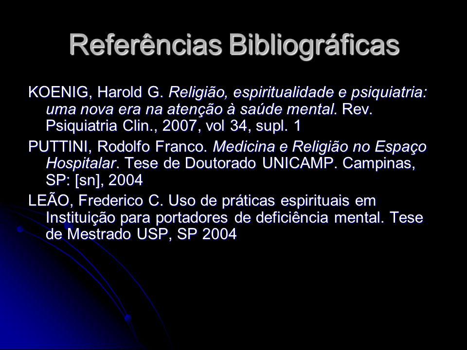 Referências Bibliográficas KOENIG, Harold G. Religião, espiritualidade e psiquiatria: uma nova era na atenção à saúde mental. Rev. Psiquiatria Clin.,
