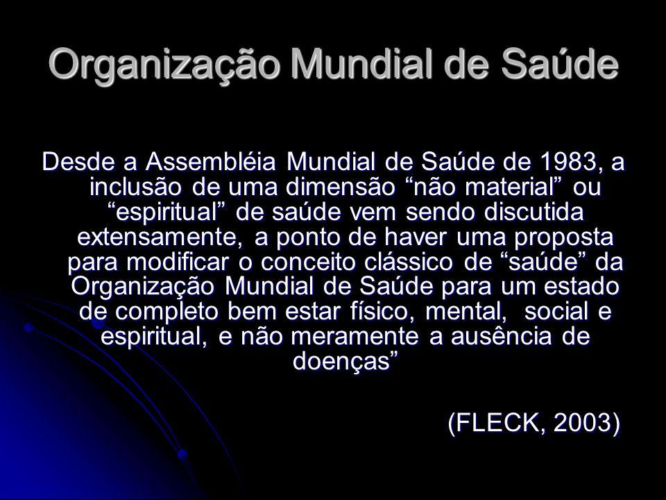 Organização Mundial de Saúde Desde a Assembléia Mundial de Saúde de 1983, a inclusão de uma dimensão não material ou espiritual de saúde vem sendo dis