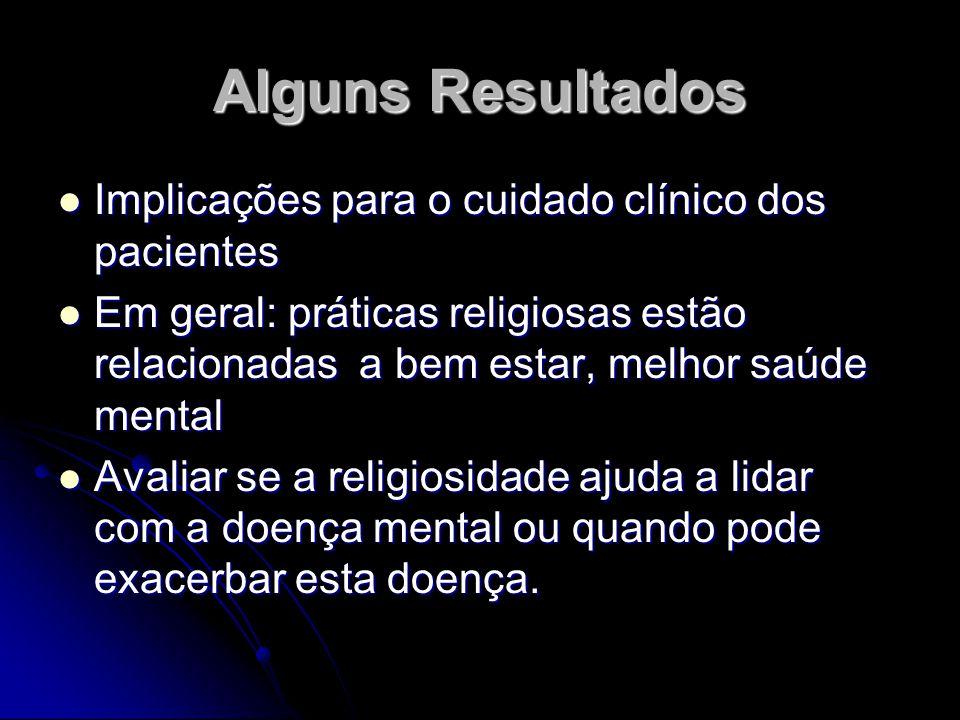 Alguns Resultados Implicações para o cuidado clínico dos pacientes Implicações para o cuidado clínico dos pacientes Em geral: práticas religiosas estã