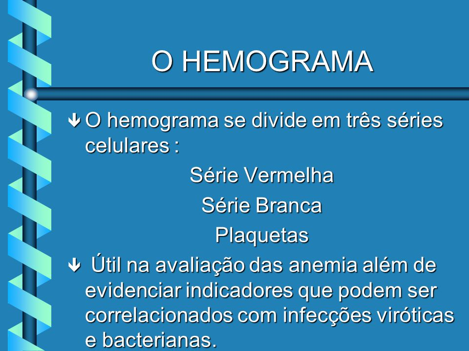 Hemograma Apresenta alterações nos processos inflamatórios, nas leucemias e podem apresentar alterações voltadas às plaquetas.