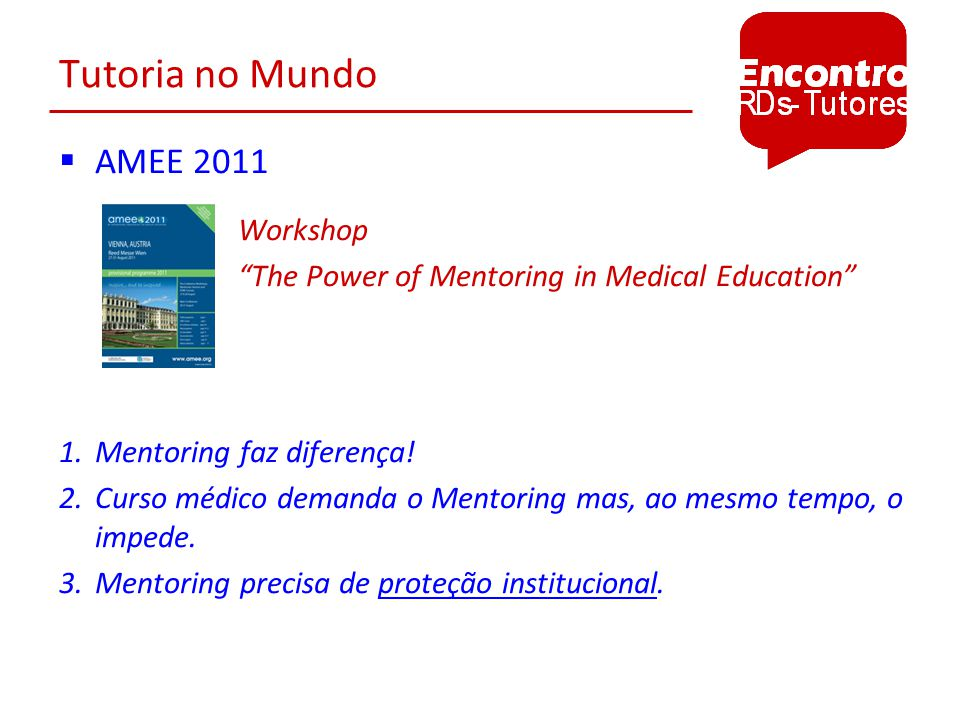Tutoria no Mundo AMEE 2011 Workshop The Power of Mentoring in Medical Education 1.Mentoring faz diferença.
