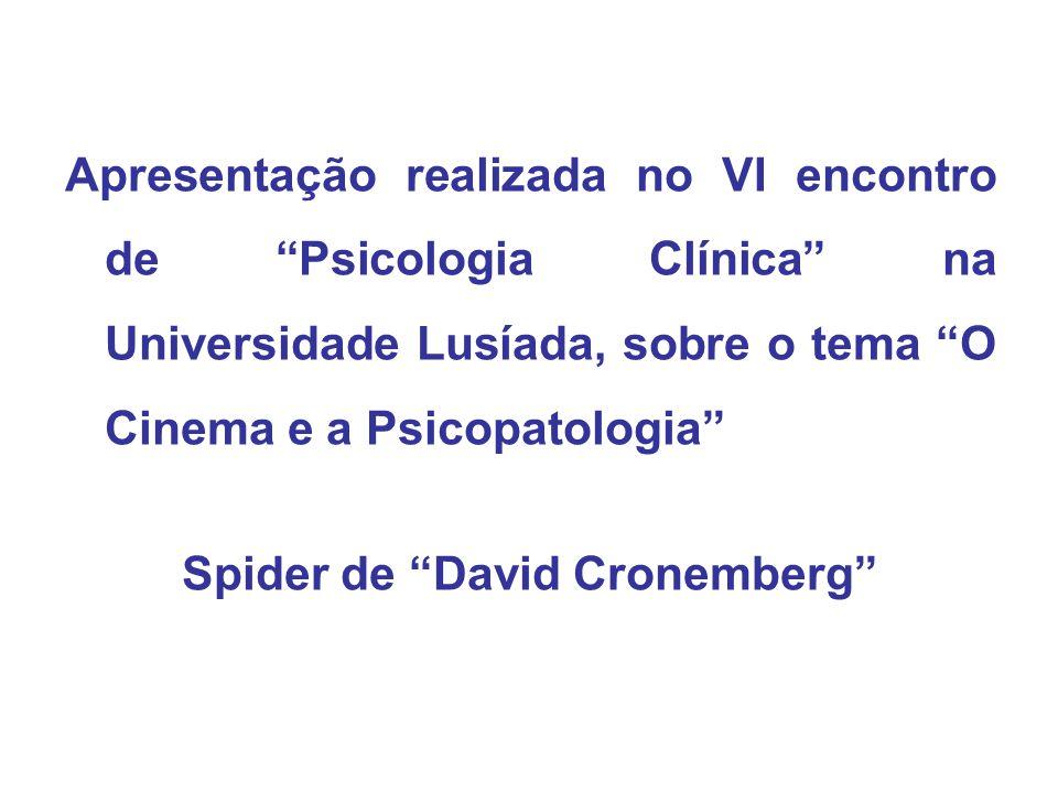 Apresentação realizada no VI encontro de Psicologia Clínica na Universidade Lusíada, sobre o tema O Cinema e a Psicopatologia Spider de David Cronembe