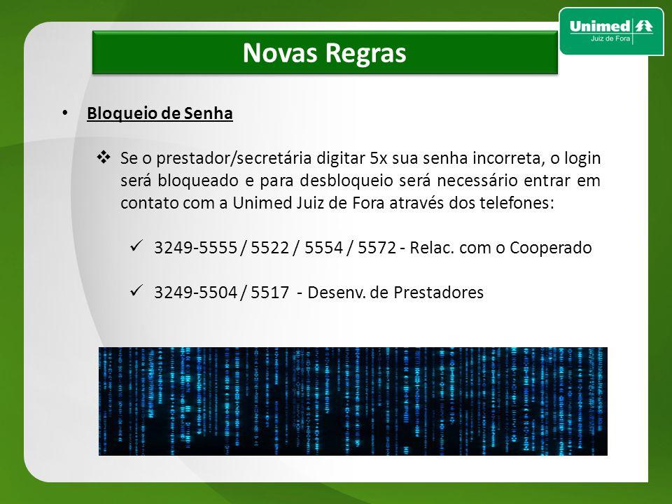 w w Novas Regras Bloqueio de Senha Se o prestador/secretária digitar 5x sua senha incorreta, o login será bloqueado e para desbloqueio será necessário
