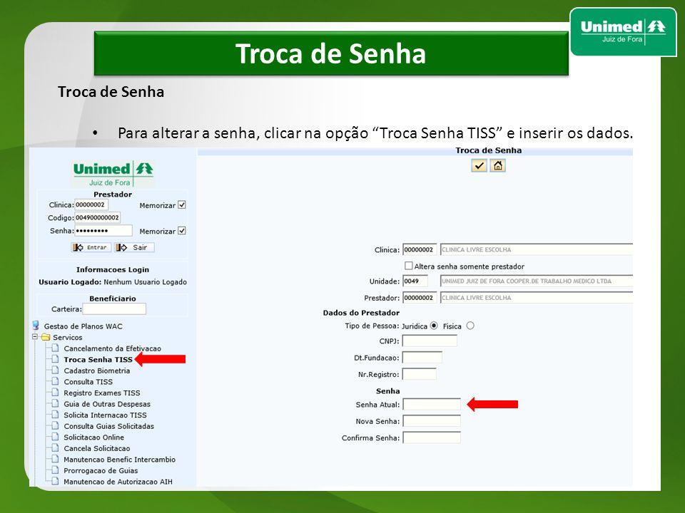 w w Troca de Senha Para alterar a senha, clicar na opção Troca Senha TISS e inserir os dados.
