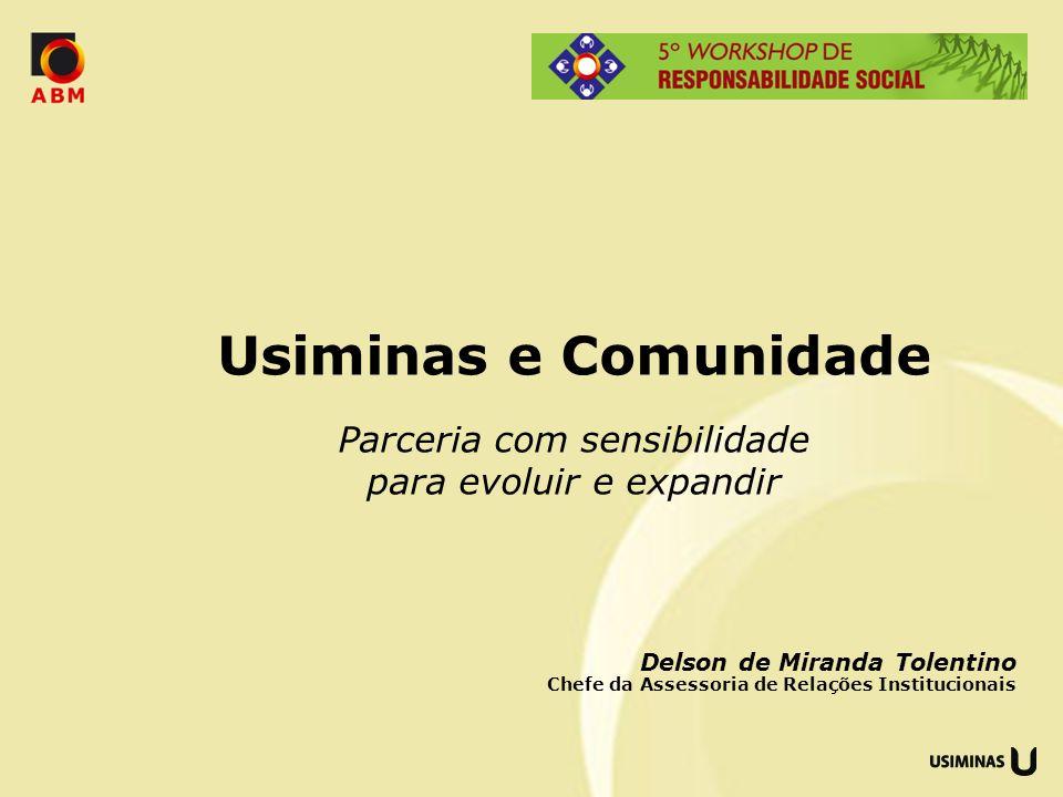 Delson de Miranda Tolentino Chefe da Assessoria de Relações Institucionais Usiminas e Comunidade Parceria com sensibilidade para evoluir e expandir