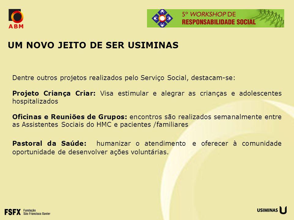 UM NOVO JEITO DE SER USIMINAS Dentre outros projetos realizados pelo Serviço Social, destacam-se: Projeto Criança Criar: Visa estimular e alegrar as c