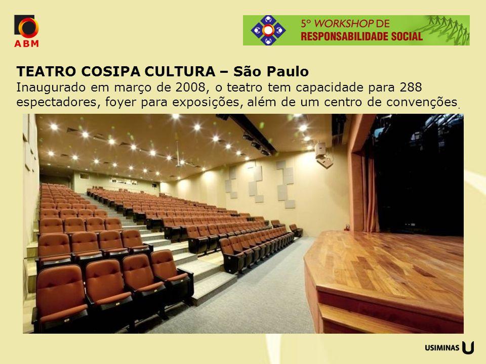 TEATRO COSIPA CULTURA – São Paulo Inaugurado em março de 2008, o teatro tem capacidade para 288 espectadores, foyer para exposições, além de um centro