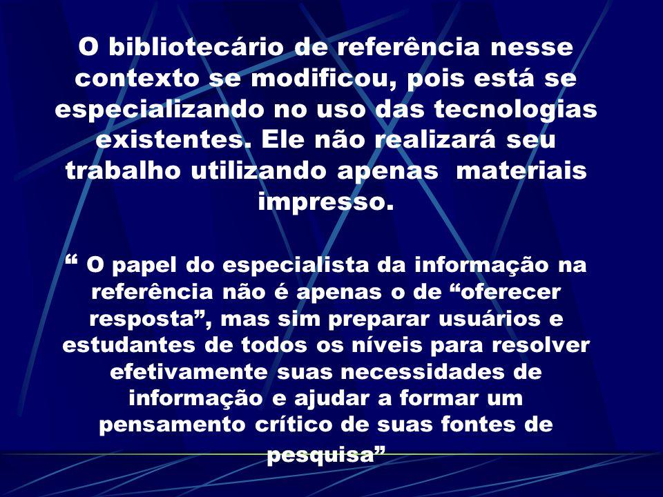 O bibliotecário de referência nesse contexto se modificou, pois está se especializando no uso das tecnologias existentes. Ele não realizará seu trabal