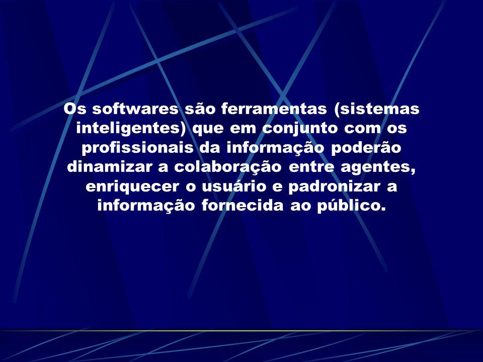 Os softwares são ferramentas (sistemas inteligentes) que em conjunto com os profissionais da informação poderão dinamizar a colaboração entre agentes,