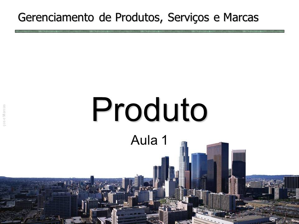 Prof. Nelson Firmino | Gerenciamento de Produtos, Serviços e Marcas Gerenciamento de Produtos, Serviços e Marcas Produto Aula 1