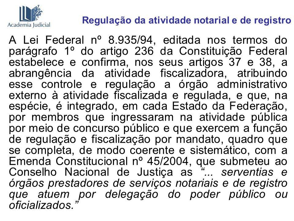 Regulação da atividade notarial e de registro A Lei Federal nº 8.935/94, editada nos termos do parágrafo 1º do artigo 236 da Constituição Federal esta