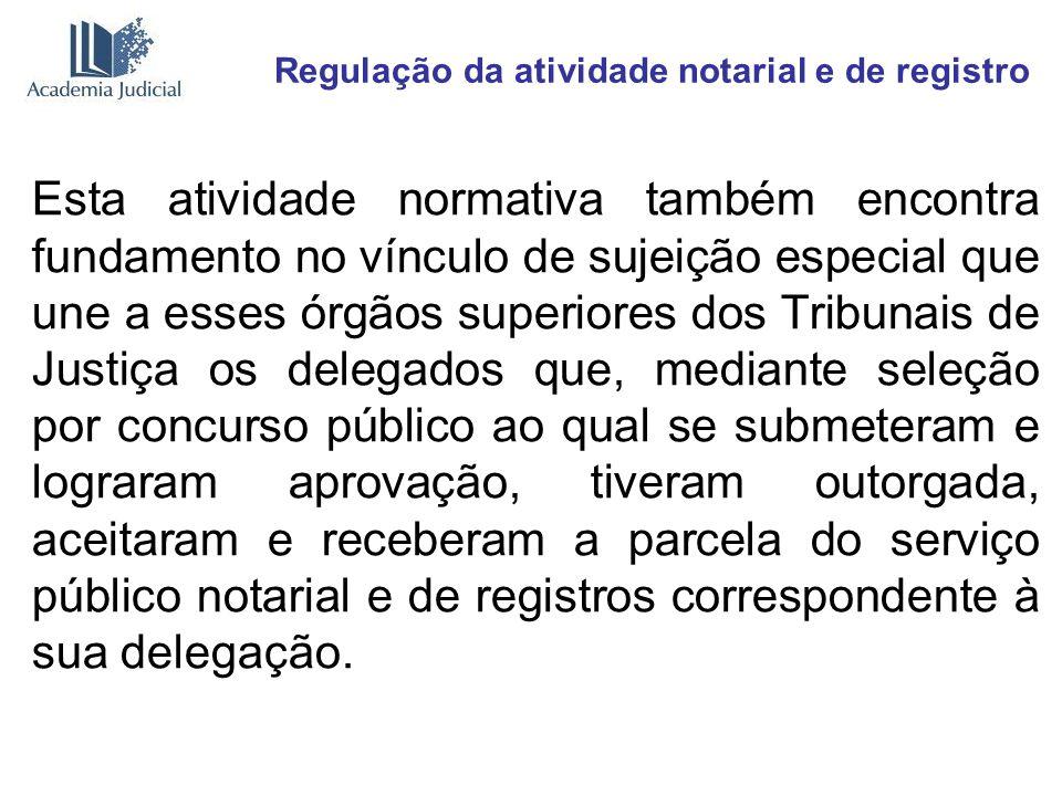 Regulação da atividade notarial e de registro Esta atividade normativa também encontra fundamento no vínculo de sujeição especial que une a esses órgã