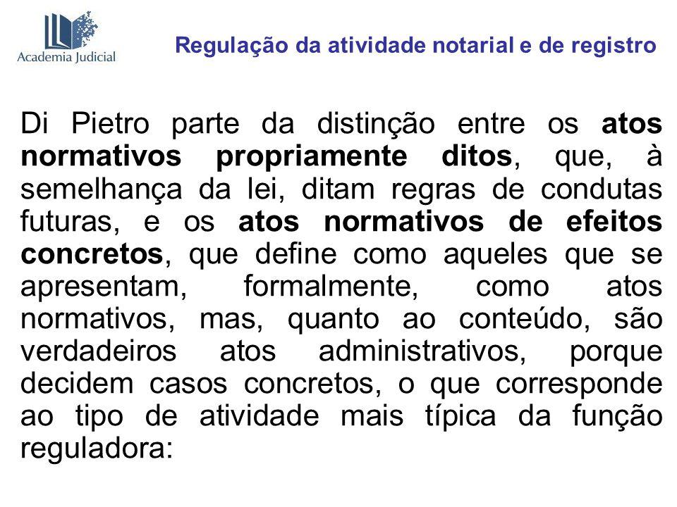 Regulação da atividade notarial e de registro Di Pietro parte da distinção entre os atos normativos propriamente ditos, que, à semelhança da lei, dita