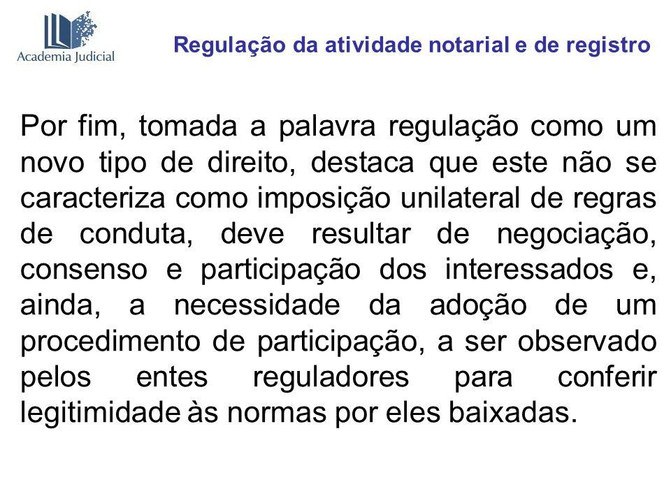 Regulação da atividade notarial e de registro Por fim, tomada a palavra regulação como um novo tipo de direito, destaca que este não se caracteriza co