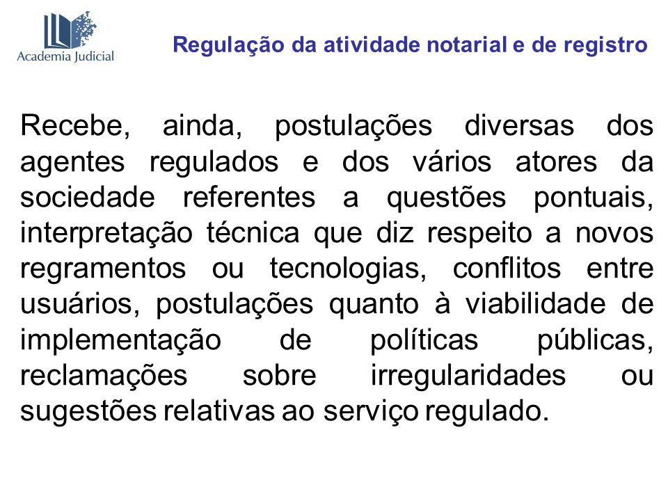 Regulação da atividade notarial e de registro Recebe, ainda, postulações diversas dos agentes regulados e dos vários atores da sociedade referentes a