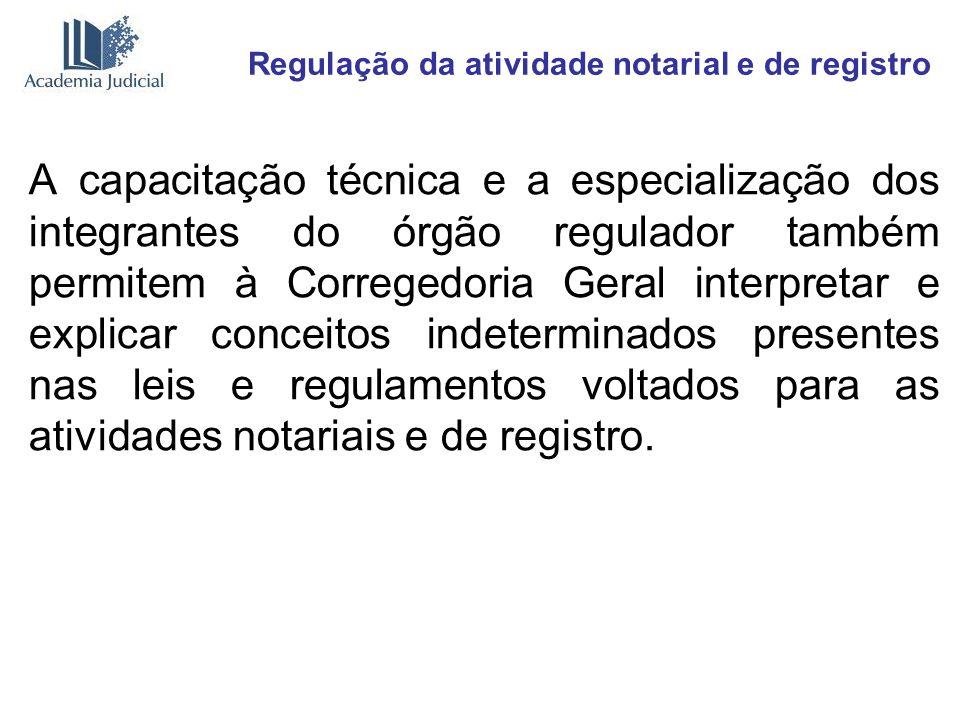 Regulação da atividade notarial e de registro A capacitação técnica e a especialização dos integrantes do órgão regulador também permitem à Corregedor