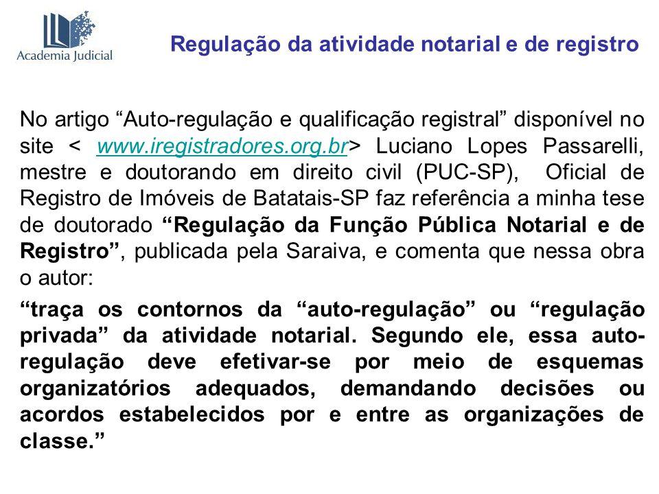 Regulação da atividade notarial e de registro No artigo Auto-regulação e qualificação registral disponível no site Luciano Lopes Passarelli, mestre e