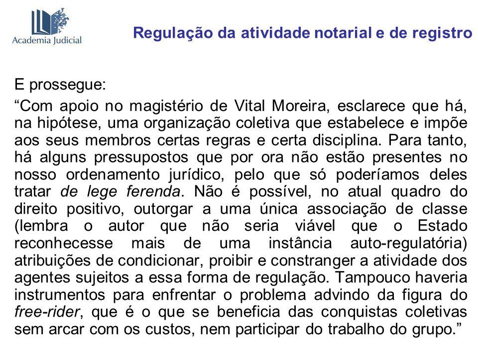 Regulação da atividade notarial e de registro E prossegue: Com apoio no magistério de Vital Moreira, esclarece que há, na hipótese, uma organização co