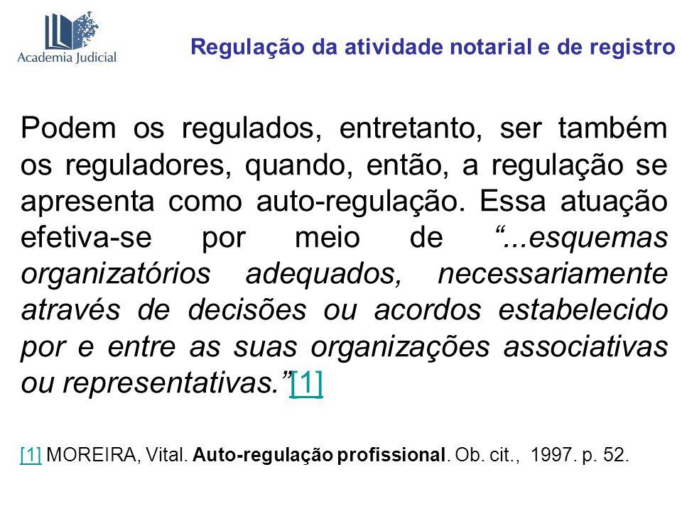 Regulação da atividade notarial e de registro Podem os regulados, entretanto, ser também os reguladores, quando, então, a regulação se apresenta como