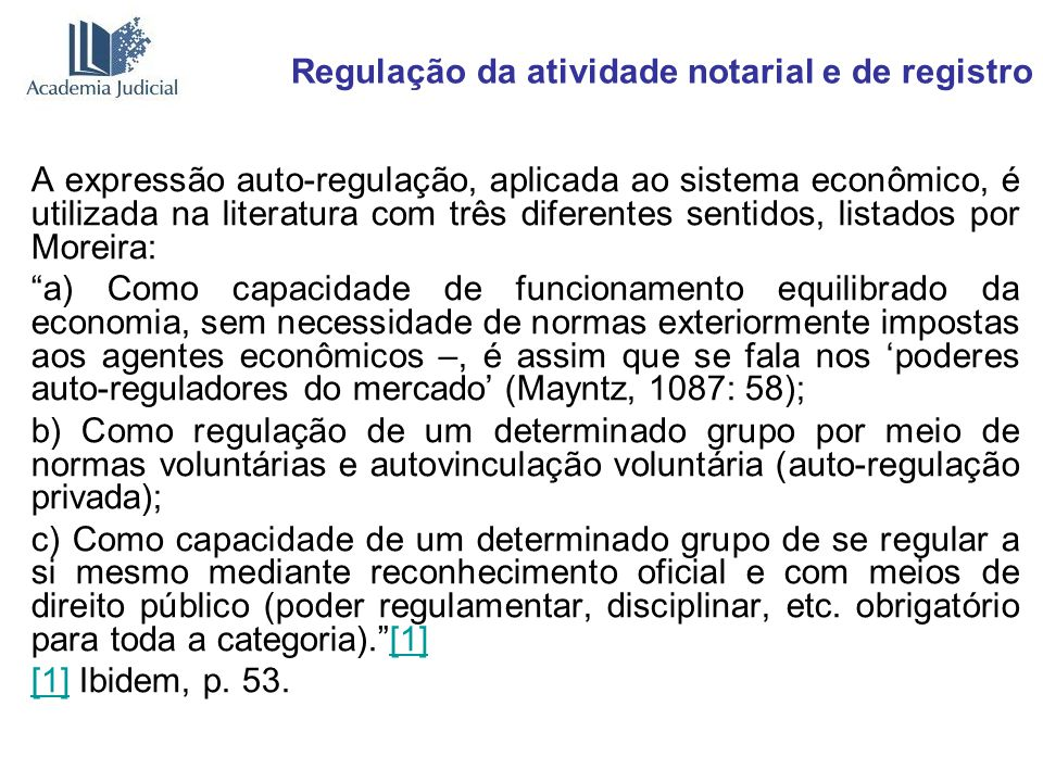 Regulação da atividade notarial e de registro A expressão auto-regulação, aplicada ao sistema econômico, é utilizada na literatura com três diferentes