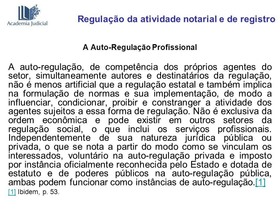 Regulação da atividade notarial e de registro A Auto-Regulação Profissional A auto-regulação, de competência dos próprios agentes do setor, simultanea