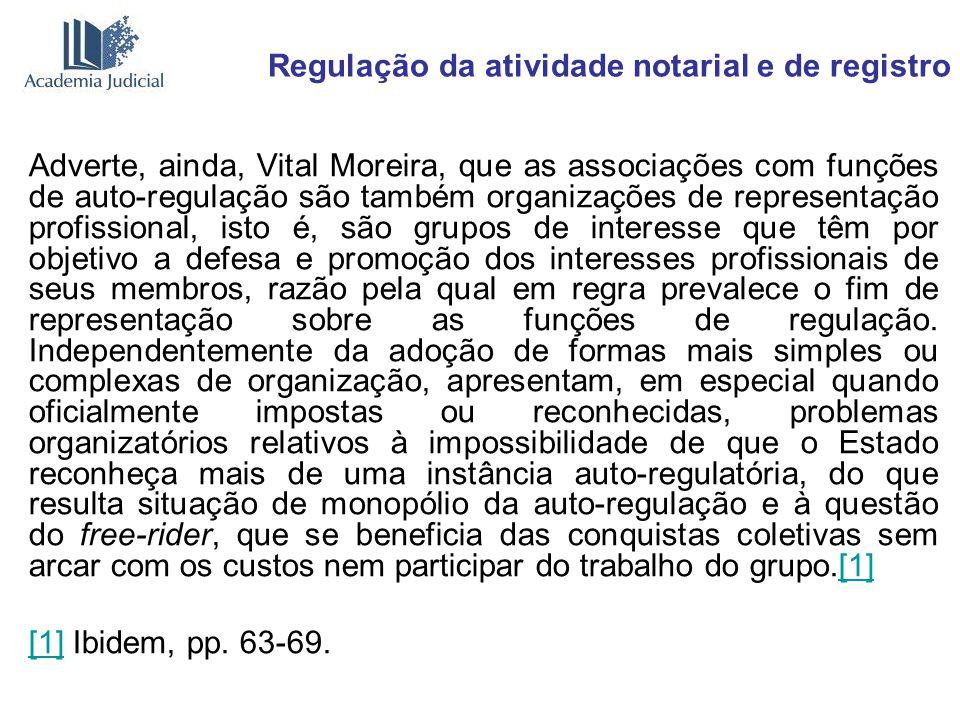 Regulação da atividade notarial e de registro Adverte, ainda, Vital Moreira, que as associações com funções de auto-regulação são também organizações