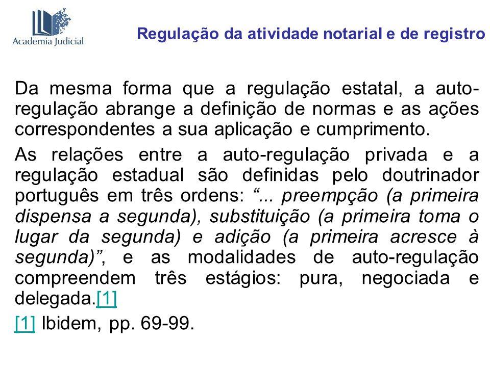 Regulação da atividade notarial e de registro Da mesma forma que a regulação estatal, a auto- regulação abrange a definição de normas e as ações corre
