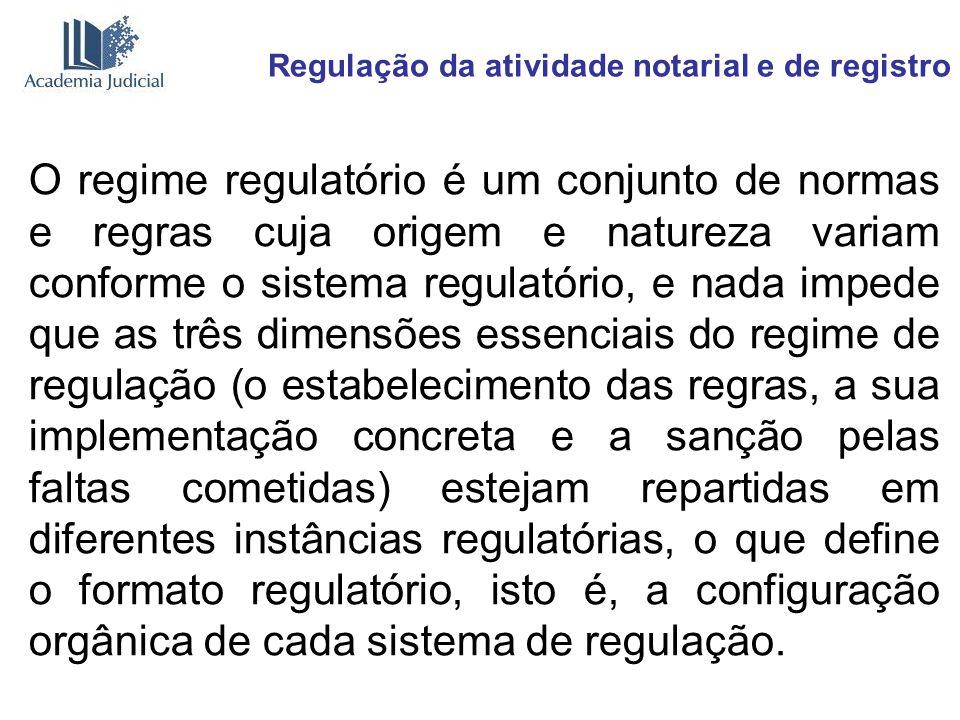 Regulação da atividade notarial e de registro O regime regulatório é um conjunto de normas e regras cuja origem e natureza variam conforme o sistema r