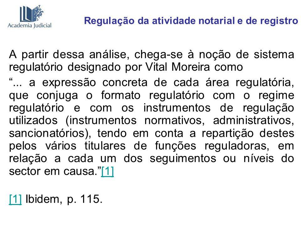 Regulação da atividade notarial e de registro A partir dessa análise, chega-se à noção de sistema regulatório designado por Vital Moreira como... a ex