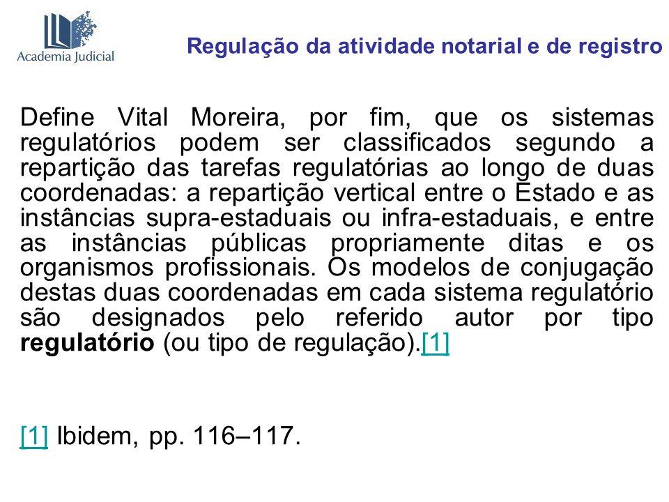 Regulação da atividade notarial e de registro Define Vital Moreira, por fim, que os sistemas regulatórios podem ser classificados segundo a repartição