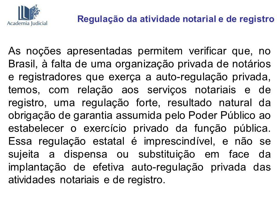 Regulação da atividade notarial e de registro As noções apresentadas permitem verificar que, no Brasil, à falta de uma organização privada de notários