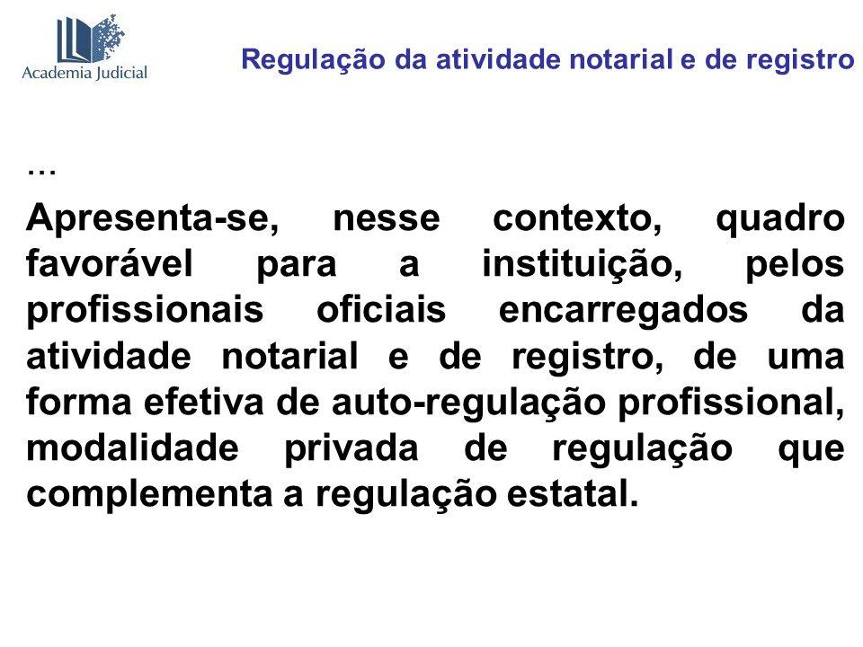 Regulação da atividade notarial e de registro... Apresenta-se, nesse contexto, quadro favorável para a instituição, pelos profissionais oficiais encar