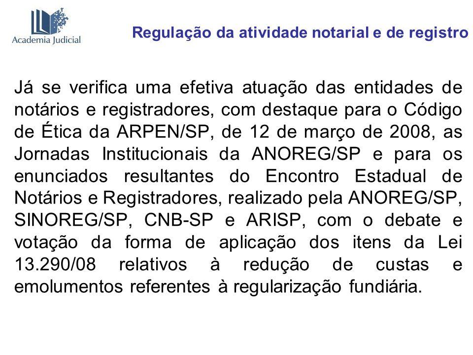 Regulação da atividade notarial e de registro Já se verifica uma efetiva atuação das entidades de notários e registradores, com destaque para o Código