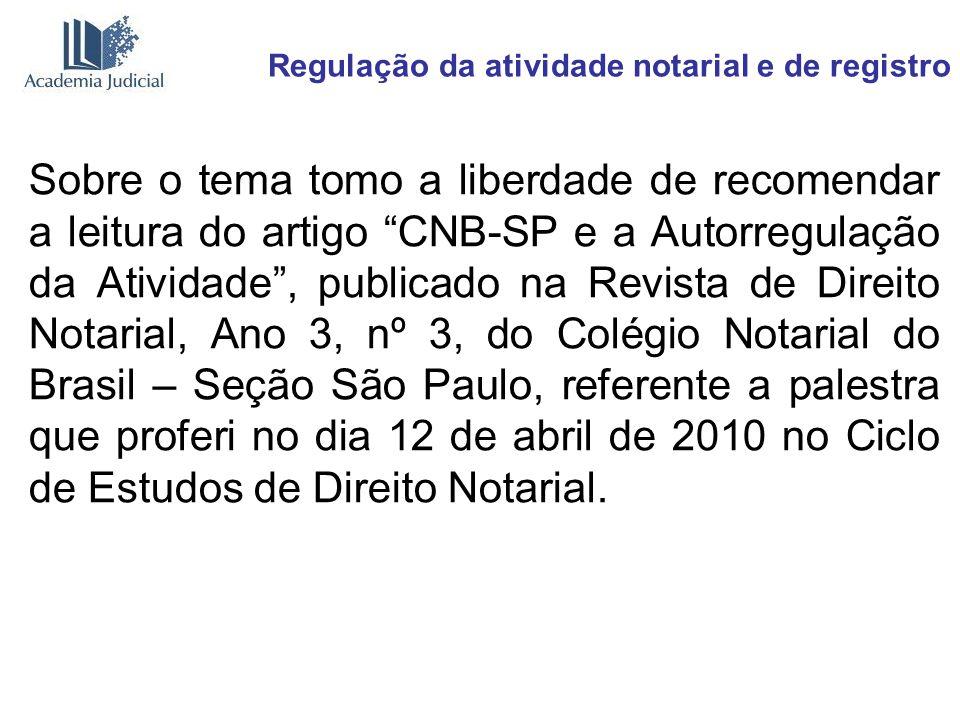Regulação da atividade notarial e de registro Sobre o tema tomo a liberdade de recomendar a leitura do artigo CNB-SP e a Autorregulação da Atividade,