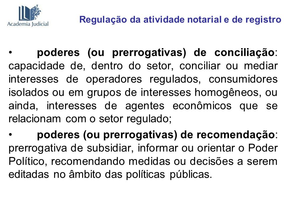 Regulação da atividade notarial e de registro poderes (ou prerrogativas) de conciliação: capacidade de, dentro do setor, conciliar ou mediar interesse