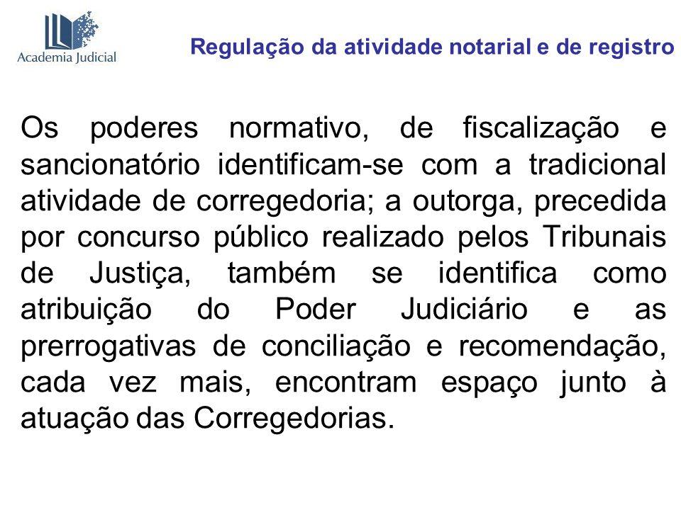 Regulação da atividade notarial e de registro Os poderes normativo, de fiscalização e sancionatório identificam-se com a tradicional atividade de corr