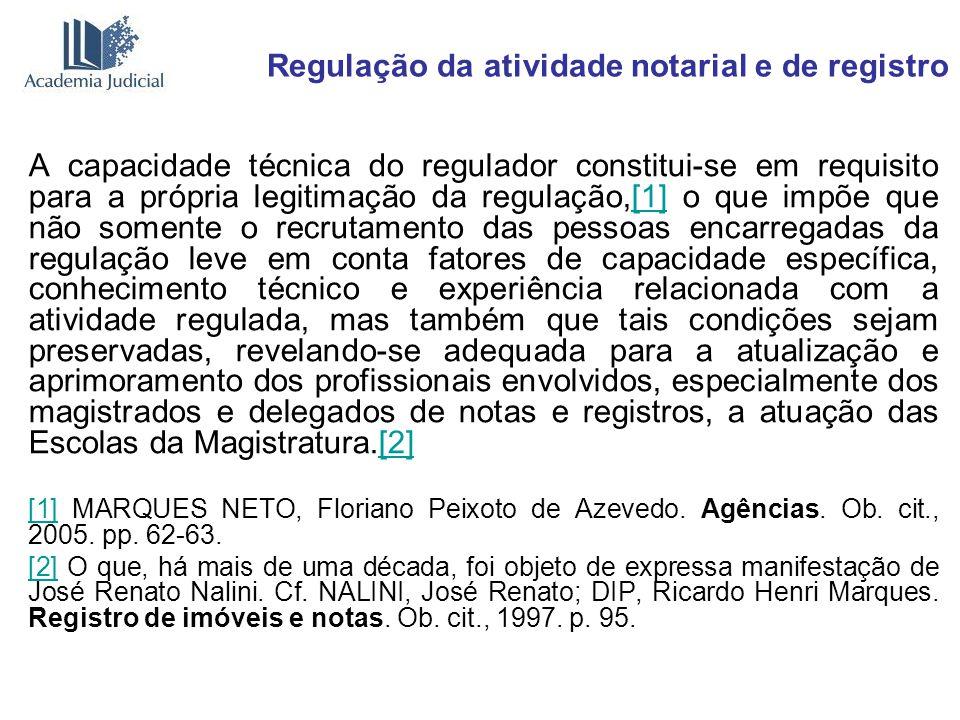 Regulação da atividade notarial e de registro A capacidade técnica do regulador constitui-se em requisito para a própria legitimação da regulação,[1]