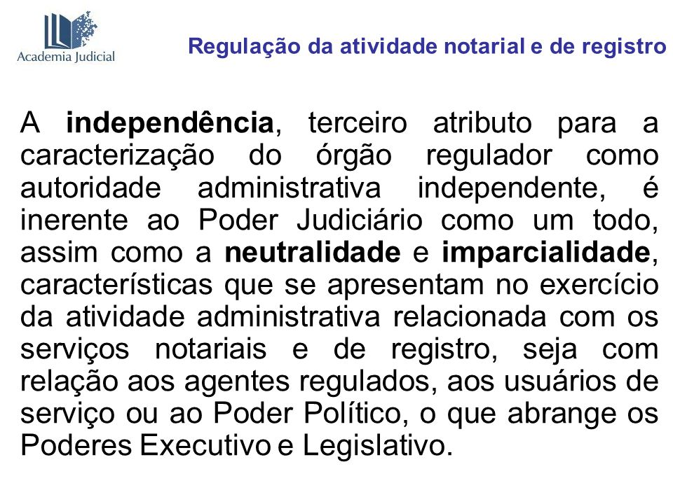 Regulação da atividade notarial e de registro A independência, terceiro atributo para a caracterização do órgão regulador como autoridade administrati