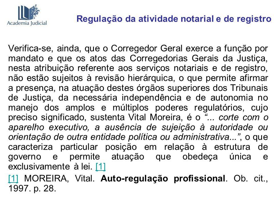 Regulação da atividade notarial e de registro Verifica-se, ainda, que o Corregedor Geral exerce a função por mandato e que os atos das Corregedorias G