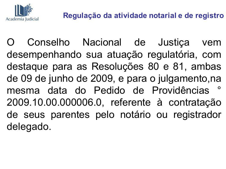 Regulação da atividade notarial e de registro O Conselho Nacional de Justiça vem desempenhando sua atuação regulatória, com destaque para as Resoluçõe