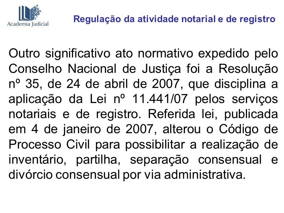 Regulação da atividade notarial e de registro Outro significativo ato normativo expedido pelo Conselho Nacional de Justiça foi a Resolução nº 35, de 2