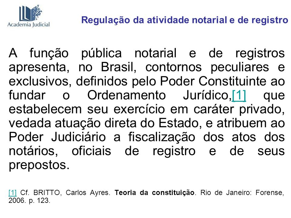Regulação da atividade notarial e de registro Estão presentes, portanto, nestes órgãos superiores do Poder Judiciário as características de uma autoridade reguladora independente.