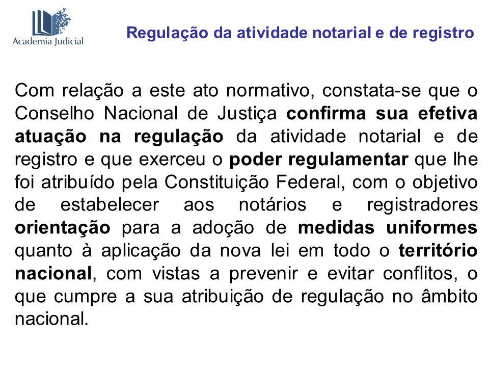 Regulação da atividade notarial e de registro Com relação a este ato normativo, constata-se que o Conselho Nacional de Justiça confirma sua efetiva at