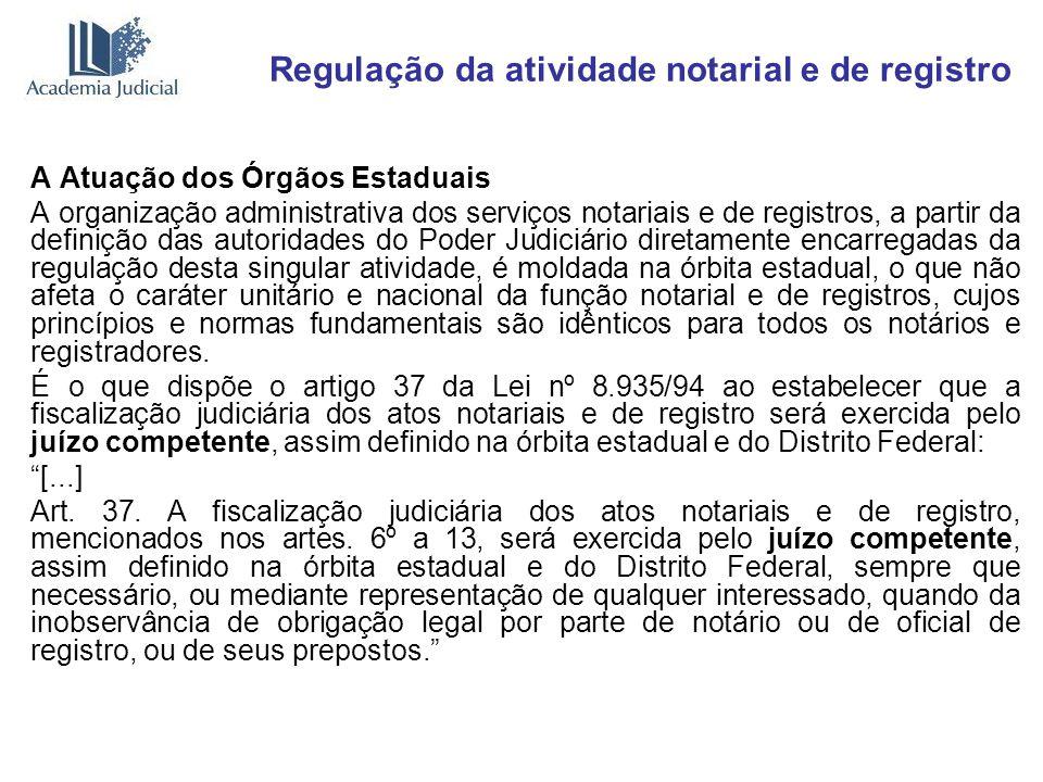 Regulação da atividade notarial e de registro A Atuação dos Órgãos Estaduais A organização administrativa dos serviços notariais e de registros, a par