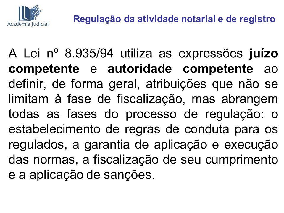 Regulação da atividade notarial e de registro A Lei nº 8.935/94 utiliza as expressões juízo competente e autoridade competente ao definir, de forma ge