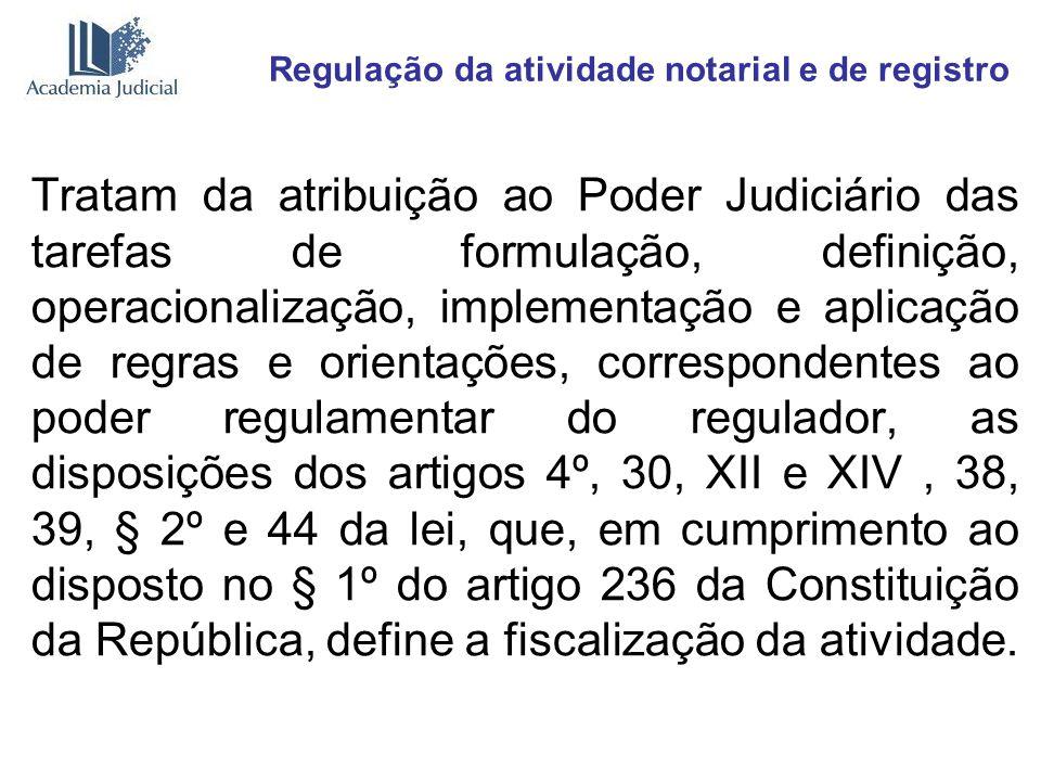 Regulação da atividade notarial e de registro Tratam da atribuição ao Poder Judiciário das tarefas de formulação, definição, operacionalização, implem