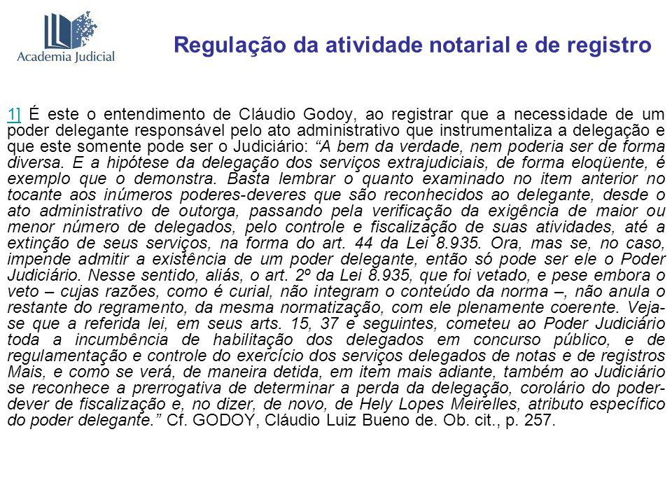 Regulação da atividade notarial e de registro 1]1] É este o entendimento de Cláudio Godoy, ao registrar que a necessidade de um poder delegante respon