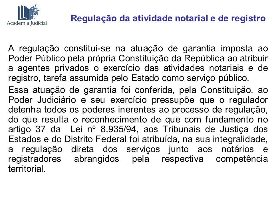Regulação da atividade notarial e de registro A regulação constitui-se na atuação de garantia imposta ao Poder Público pela própria Constituição da Re