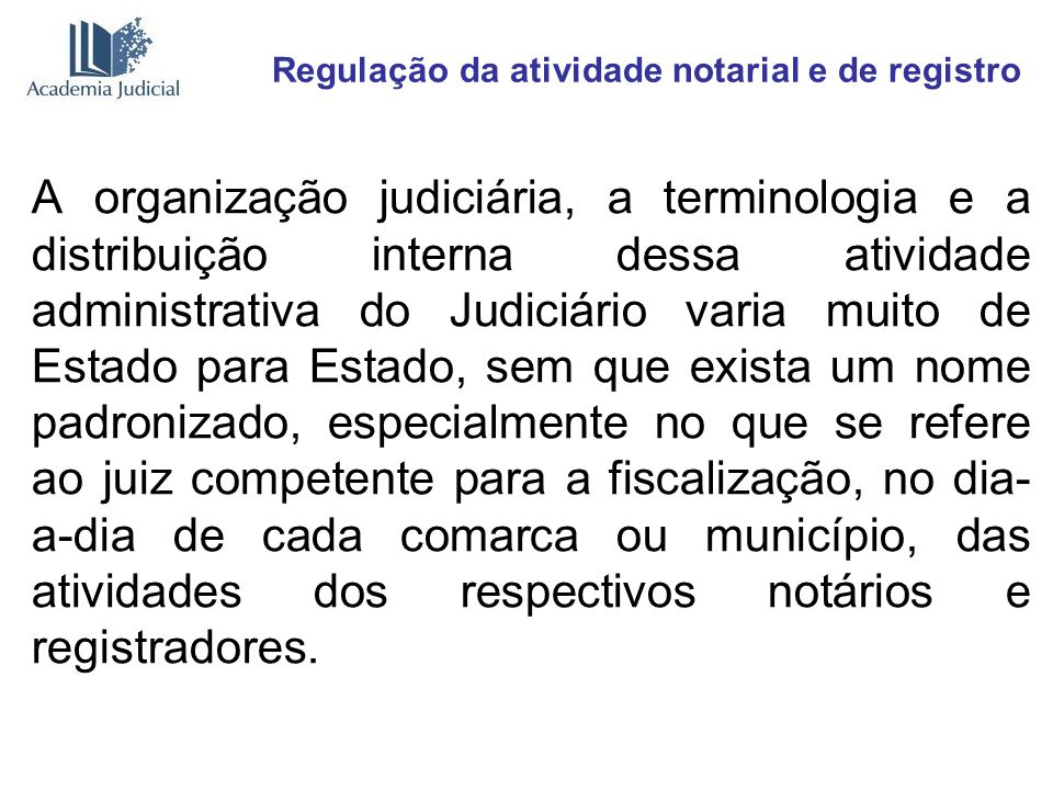 Regulação da atividade notarial e de registro A organização judiciária, a terminologia e a distribuição interna dessa atividade administrativa do Judi