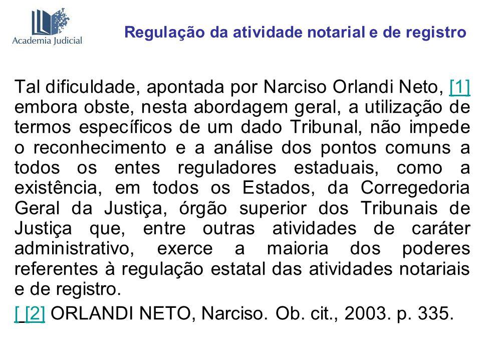 Regulação da atividade notarial e de registro Tal dificuldade, apontada por Narciso Orlandi Neto, [1] embora obste, nesta abordagem geral, a utilizaçã